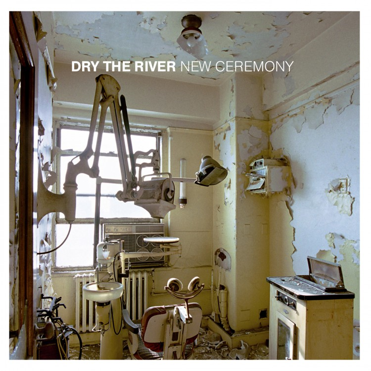 Dry The River - New Ceremony